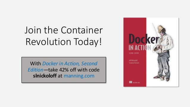 Join the Container Revolution Today! With Docker in Action, Second Edition—take 42% off with code slnickoloff at manning.c...