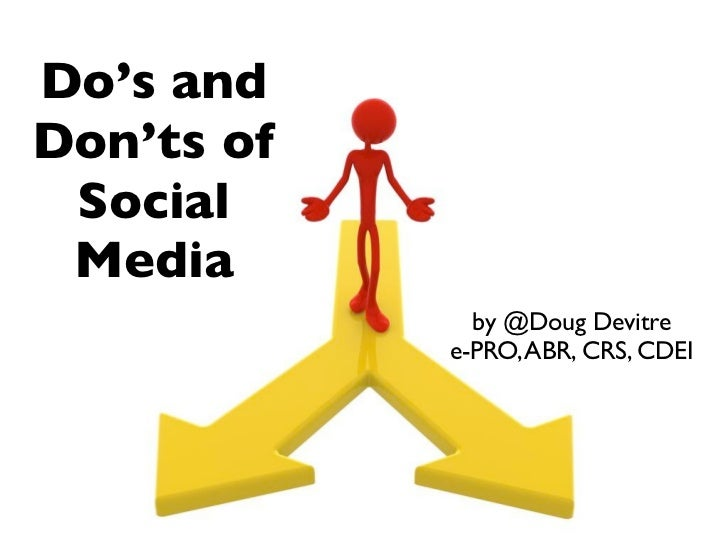 Do's and Don'ts of  Social  Media               by @Doug Devitre             e-PRO, ABR, CRS, CDEI