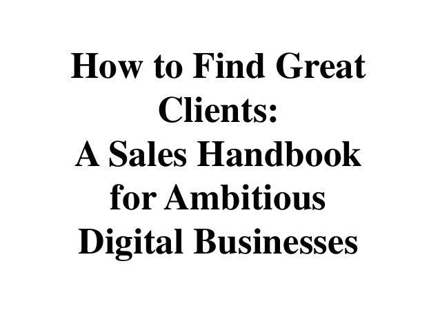 How to Find Great Clients: A Sales Handbook for Ambitious Digital Businesses