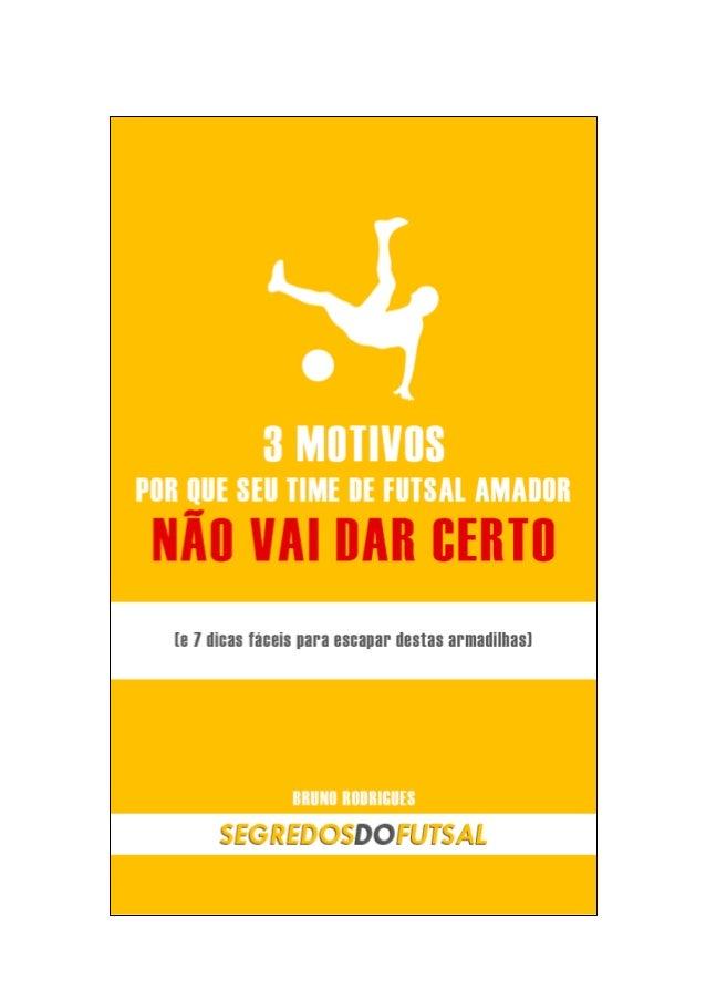 Tem certeza de que essa é a versão mais atualizada do e-book? Acesse www.segredosdofutsal.com.br e confira! Curta Segredos...