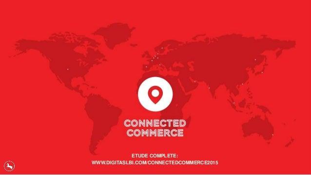 ETUDE COMPLETE: WWW.DIGITASLBI.COM/CONNECTEDCOMMERCE2015