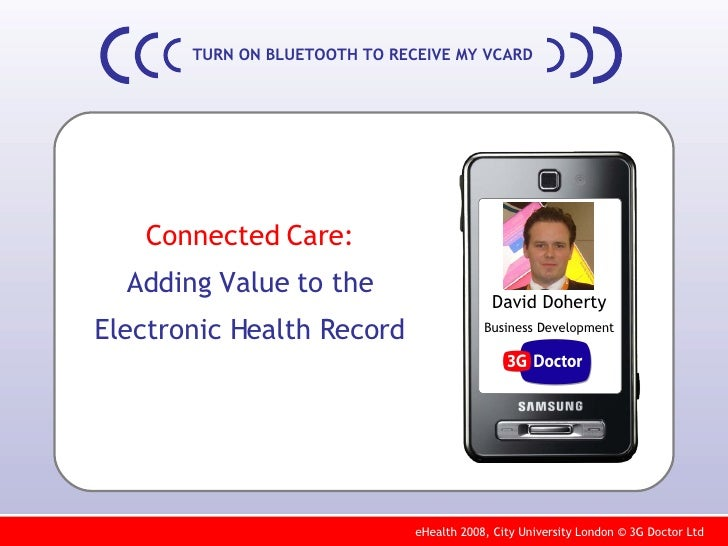 TURN ON BLUETOOTH TO RECEIVE MY VCARD Connected Care: Adding Value to the Electronic Health Record David Doherty Business ...