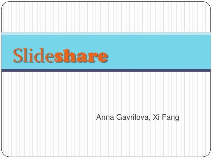 Slideshare          Anna Gavrilova, Xi Fang