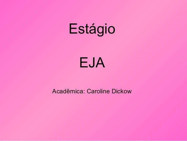 Estágio EJA Acadêmica: Caroline Dickow