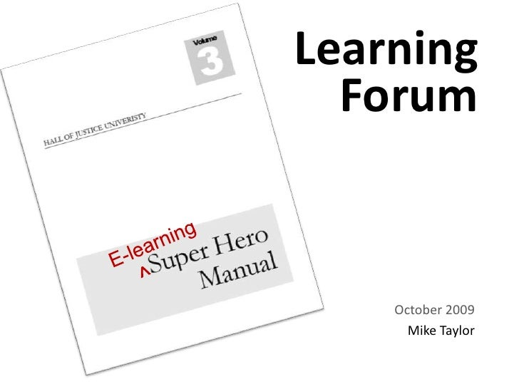 Learning Forum<br />E-learning<br />^<br />October 2009<br />Mike Taylor<br />
