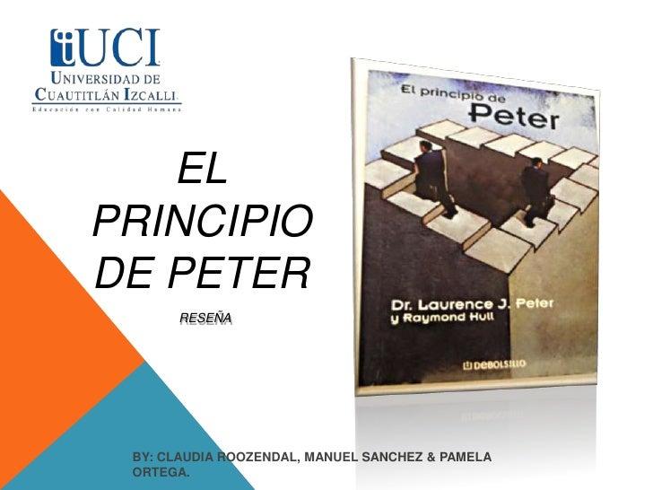 ELPRINCIPIODE PETER      RESEÑA BY: CLAUDIA ROOZENDAL, MANUEL SANCHEZ & PAMELA ORTEGA.
