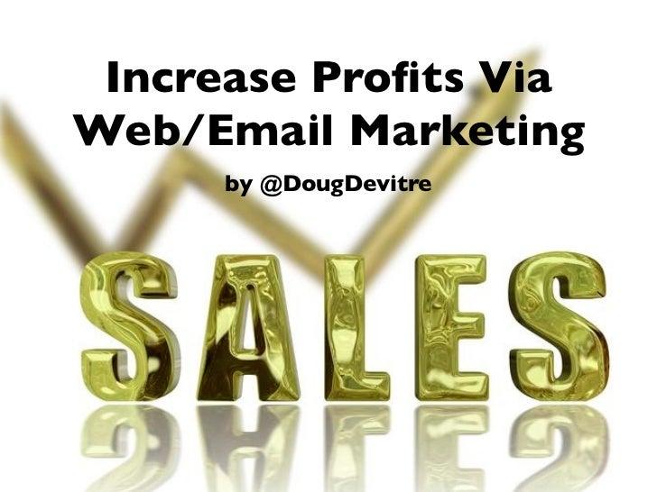Increase Profits Via Web/Email Marketing      by @DougDevitre