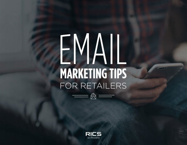EMAIL MARKETING TIPS FOR RETAILERS