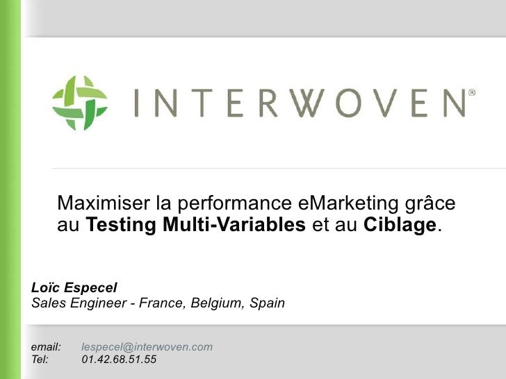 Maximiser la performance eMarketing grâce au  Testing Multi-Variables  et au  Ciblage . Loïc Especel Sales Engineer - Fran...