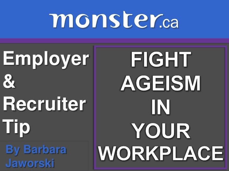 Employer & Recruiter Tip <br />FIGHT AGEISM <br />IN<br />YOUR<br />WORKPLACE<br />By Barbara<br />Jaworski<br />