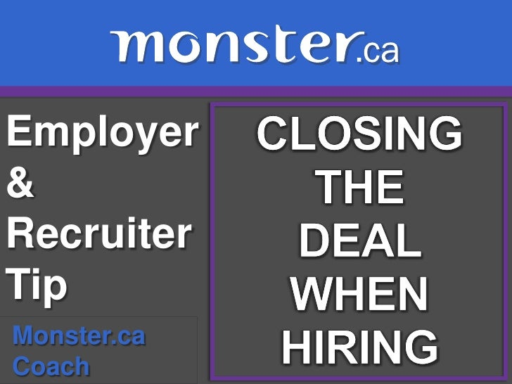 Employer & Recruiter Tip <br />CLOSING THE <br />DEAL <br />WHEN HIRING<br />Monster.ca<br /> Coach<br />