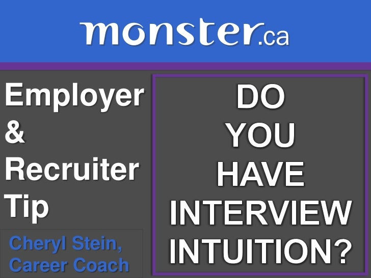 Employer & Recruiter Tip <br />DO <br />YOU<br />HAVE<br />INTERVIEW<br />INTUITION?<br />Cheryl Stein, <br /> Career Coac...