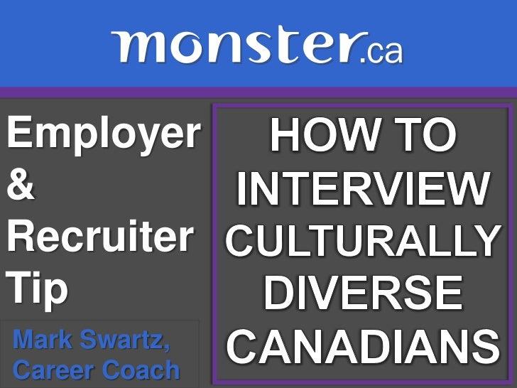 Employer & Recruiter Tip <br />HOW TO<br />INTERVIEW<br />CULTURALLYDIVERSE<br />CANADIANS<br />Mark Swartz, <br /> Career...