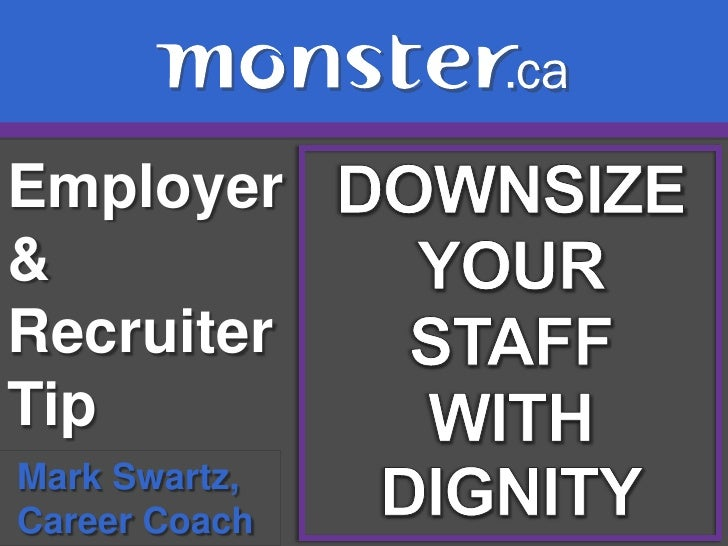 Employer & Recruiter Tip <br />DOWNSIZE<br />YOUR <br />STAFF <br />WITH<br />DIGNITY<br />Mark Swartz, <br /> Career Coac...