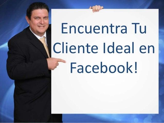 Encuentra Tu  Cliente Ideal en  Facebook!