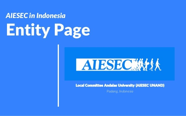 AIESEC in Indonesia Entity Page Local Committee Andalas University (AIESEC UNAND) Padang, Indonesia
