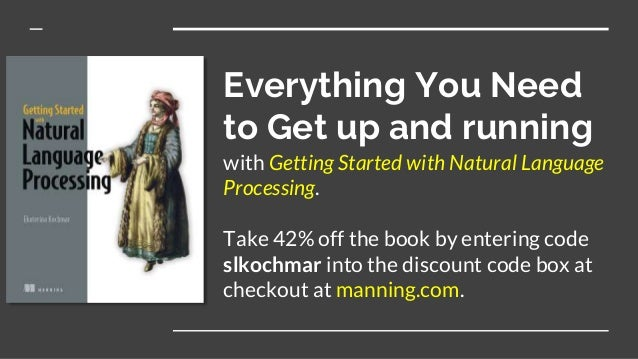 Everything You Need to Get up and running with Getting Started with Natural Language Processing. Take 42% off the book by ...