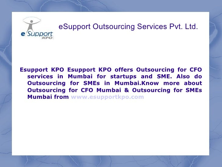 eSupport Outsourcing Services Pvt. Ltd. Esupport KPO Esupport KPO offers Outsourcing for CFO services in Mumbai for startu...