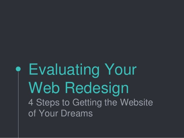 Evaluating Your Web Redesign 4 Steps to Getting the Website of Your Dreams