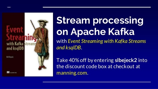 Stream processing on Apache Kafka with Event Streaming with Kafka Streams and ksqlDB. Take 40% off by entering slbejeck2 i...