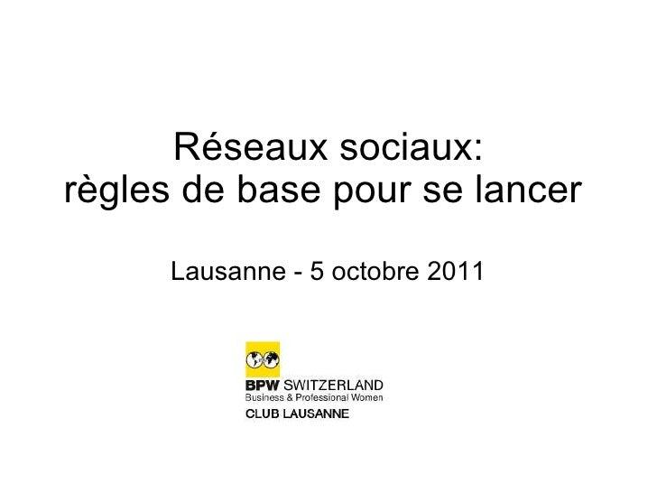 Réseaux sociaux: règles de base pour se lancer  Lausanne - 5 octobre 2011