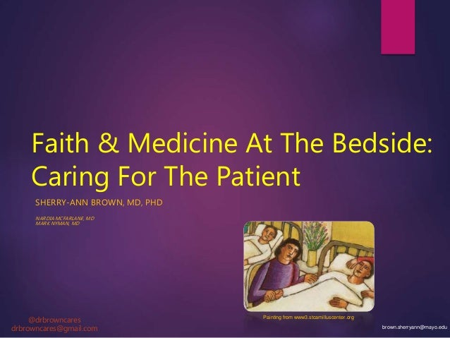 Faith & Medicine At The Bedside: Caring For The Patient SHERRY-ANN BROWN, MD, PHD NARDIA MCFARLANE, MD MARK NYMAN, MD Pain...