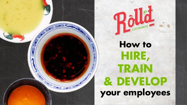 How to HIRE, TRAIN & DEVELOP your employees