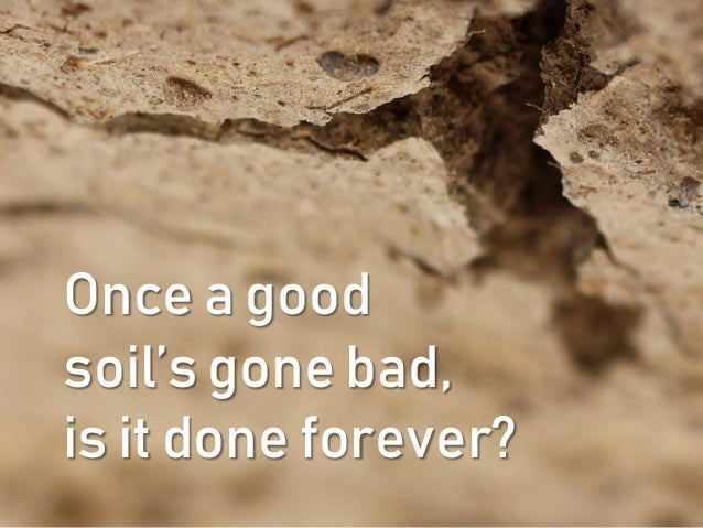 Once a good soil's gone bad, is it done forever?