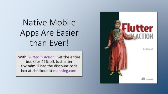 Native Mobile Apps Are Easier than Ever! With Flutter in Action. Get the entire book for 42% off. Just enter slwindmill in...