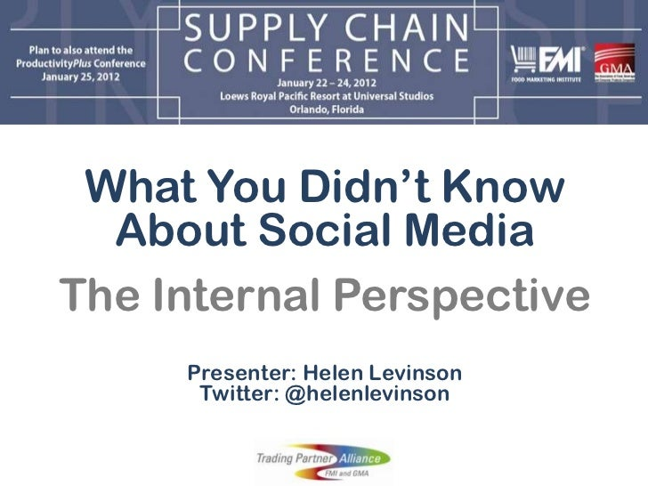 What You Didn't Know  About Social MediaThe Internal Perspective     Presenter: Helen Levinson      Twitter: @helenlevinson