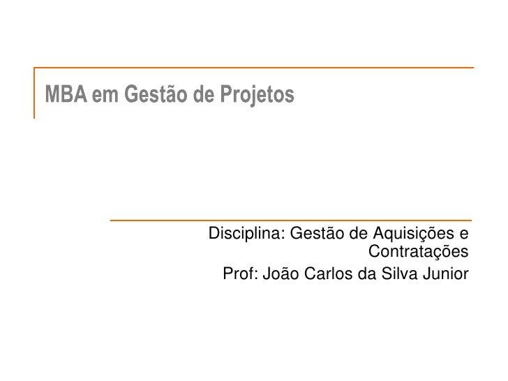 Disciplina: Gestão de Aquisições e Contratações <br />Prof: João Carlos da Silva Junior<br />