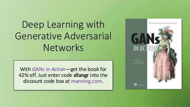 Deep Learning with Generative Adversarial Networks With GANs in Action—get the book for 42% off. Just enter code sllangr i...