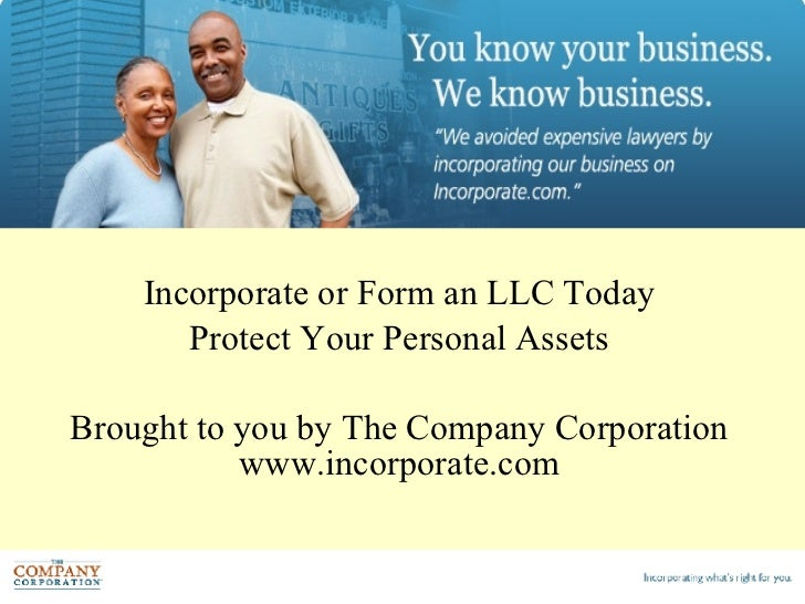 Incorporate or Form an LLC Today Protect Your Personal Assets Brought to you by The Company Corporation www.incorporate.com