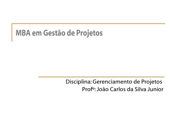 Disciplina: Gerenciamento de Projetos  Profº: João Carlos da Silva Junior