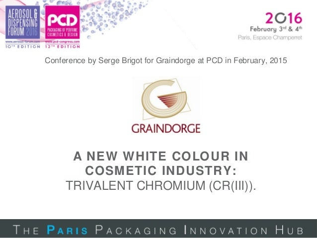 A NEW WHITE COLOUR IN COSMETIC INDUSTRY: TRIVALENT CHROMIUM (CR(III)). Conference by Serge Brigot for Graindorge at PCD in...