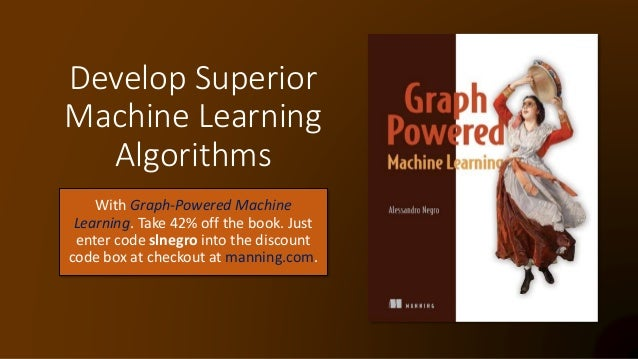 Develop Superior Machine Learning Algorithms With Graph-Powered Machine Learning. Take 42% off the book. Just enter code s...