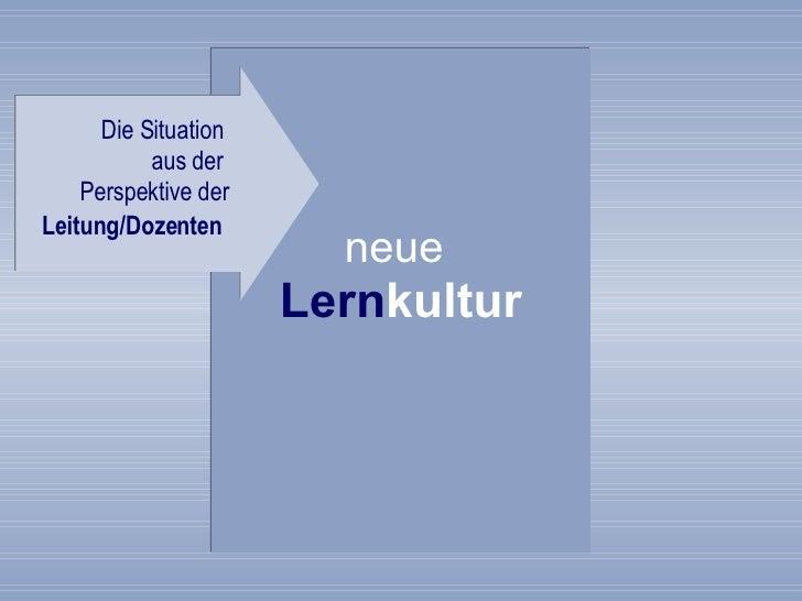 neue   Lern kultur Die Situation  aus der  Perspektive der  Leitung/Dozenten