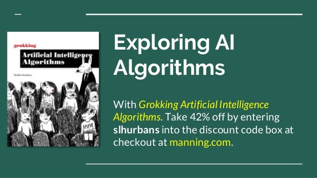 Exploring AI Algorithms With Grokking Artificial Intelligence Algorithms. Take 42% off by entering slhurbans into the disc...