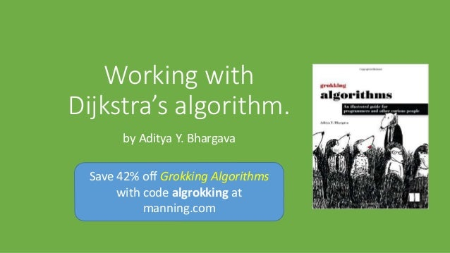 Working with Dijkstra's algorithm. by Aditya Y. Bhargava Save 42% off Grokking Algorithms with code algrokking at manning....