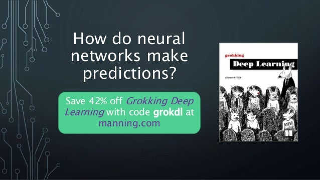 How do neural networks make predictions? Save 42% off Grokking Deep Learning with code grokdl at manning.com