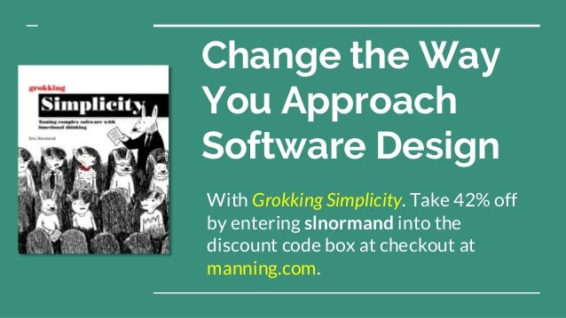 Change the Way You Approach Software Design With Grokking Simplicity. Take 42% off by entering slnormand into the discount...