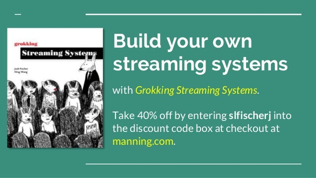 Build your own streaming systems with Grokking Streaming Systems. Take 40% off by entering slfischerj into the discount co...