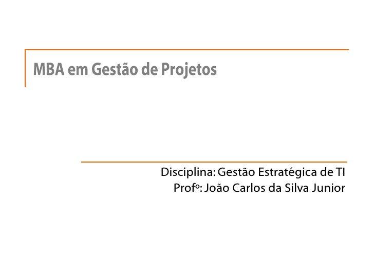 Disciplina: Gestão Estratégica de TI Profº: João Carlos da Silva Junior