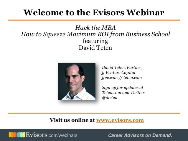 Welcome to the Evisors Webinar Visit us online at www.evisors.com Hack the MBA How to Squeeze Maximum ROI from Business Sc...
