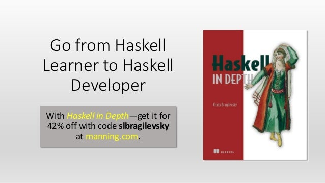 Go from Haskell Learner to Haskell Developer With Haskell in Depth—get it for 42% off with code slbragilevsky at manning.c...