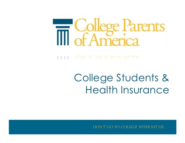 College Students & Health Insurance   Don't go to College without us….