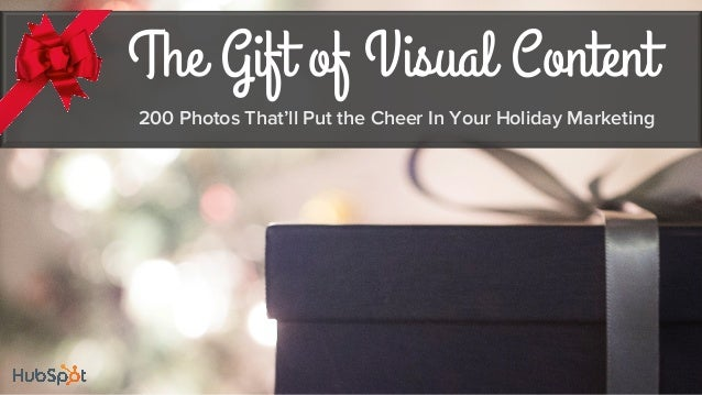The Gift of Visual Content 200 Photos That'll Put the Cheer In Your Holiday Marketing