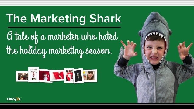 The Marketing Shark A tale of a marketer who hated the holiday marketing season.