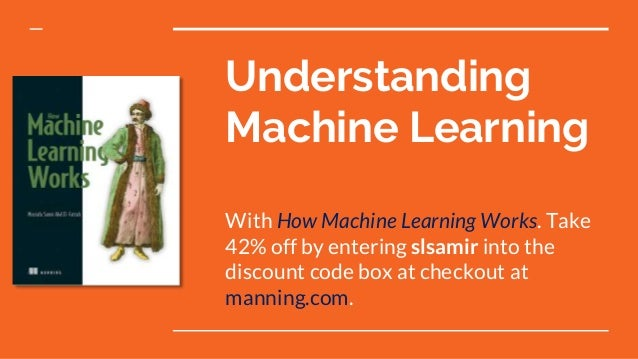 Understanding Machine Learning With How Machine Learning Works. Take 42% off by entering slsamir into the discount code bo...