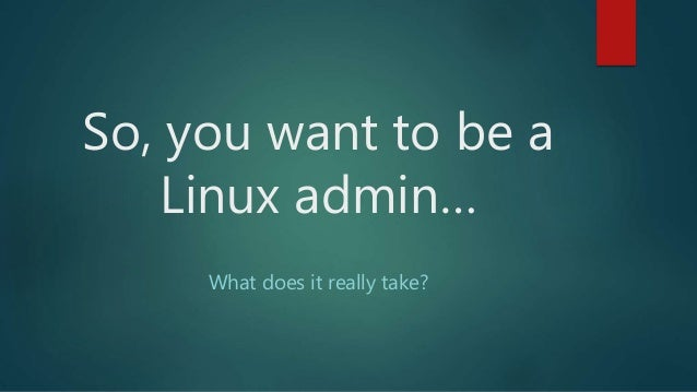 So, you want to be a Linux admin… What does it really take?